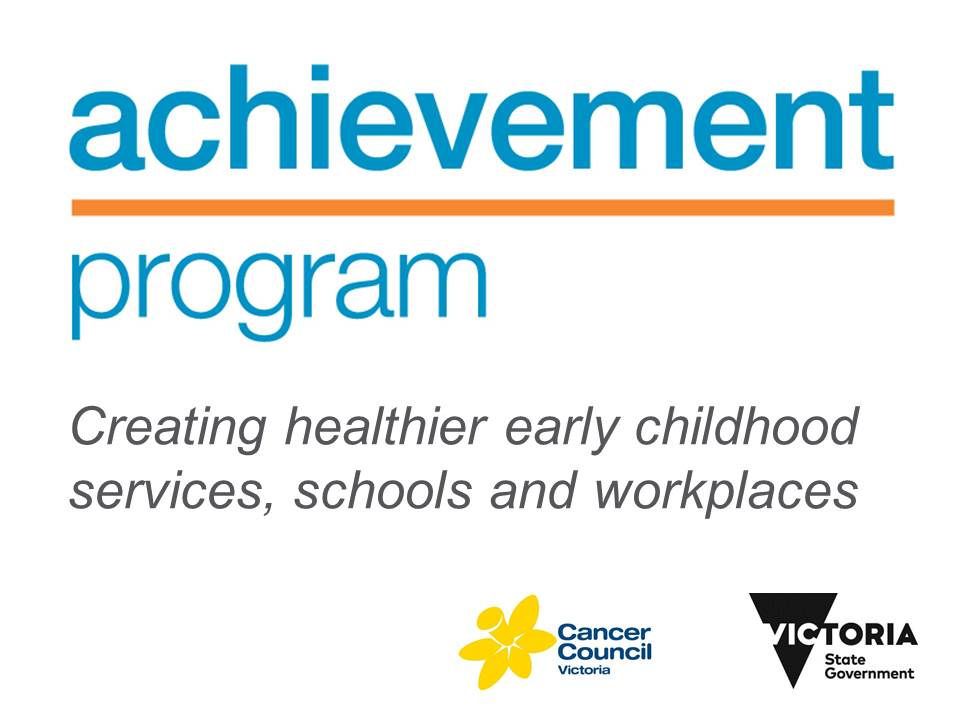 Achievement program - together we can create healthier early childhood services, schools and workplaces for you and your family